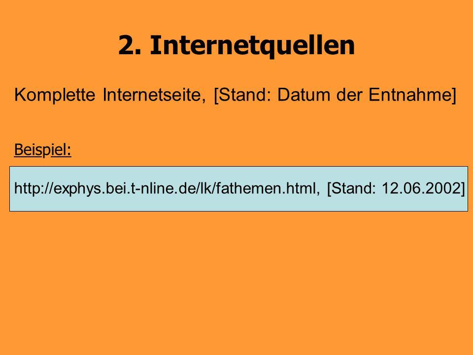 2. Internetquellen Komplette Internetseite, [Stand: Datum der Entnahme] Beispiel: